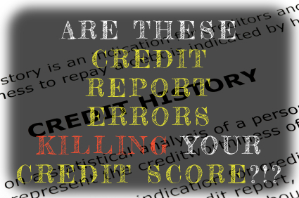 Credit report errors killing your credit score.